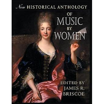 New Historical Anthology of Music by Women by Edited by James R Briscoe