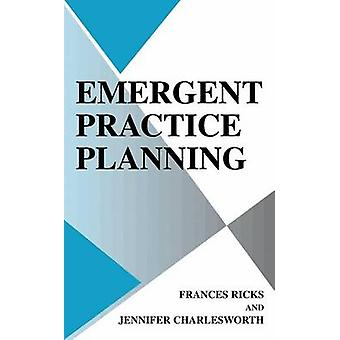 Emergent Practice Planning by Ricks & FrancesCharlesworth & Jennifer