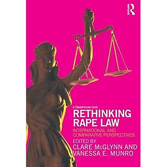 Rethinking Rape Law International and Comparative Perspectives by McGlynn & Clare