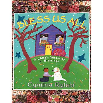 Bless Us All A Childs Yearbook of Blessings by Rylant & Cynthia