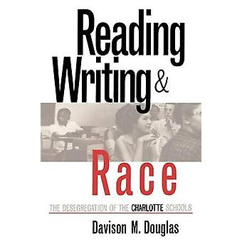 Reading Writing and Race The Desegregation of the Charlotte Schools by Douglas & Davison M.