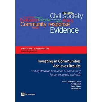 Investing in Communities Achieves Results Findings from an Evaluation of Community Responses to HIV and AIDS by RodriguezGarcia & Rosalia