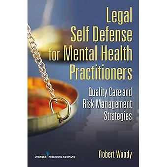 Auto-défense juridique pour la santé mentale praticiens des soins de qualité et les stratégies de gestion des risques par Woody & Robert Henley