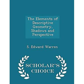 The Elements of Descriptive Geometry Shadows and Perspective  Scholars Choice Edition by Warren & S. Edward