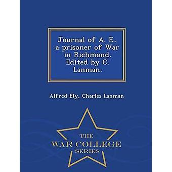 Zeitschrift von A. E. Kriegsgefangenschaft in Richmond. Herausgegeben von C. Lanman.  War College-Serie von Ely & Alfred