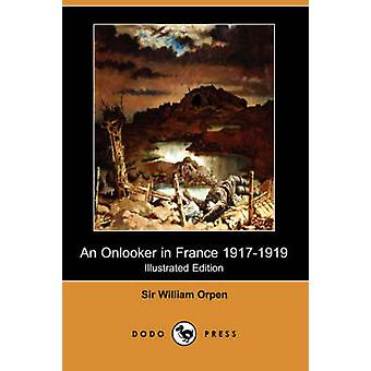 An Onlooker in France 19171919 Illustrated Edition Dodo Press by Orpen & Sir William
