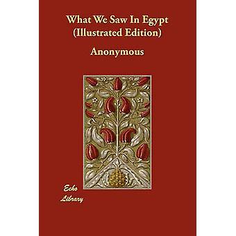 Quello che abbiamo visto In Egitto edizione illustrata da Anonimo