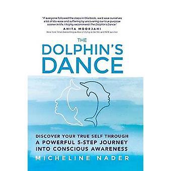 Die Delfine Tanz entdecken Sie Ihr wahre selbst durch eine leistungsstarke 5-Stufen-Reise ins Bewusstsein von Nader & Micheline