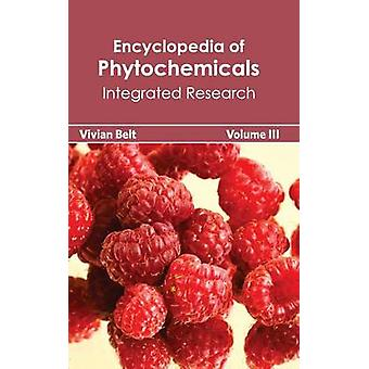 Encyclopedia of Phytochemicals Volume III Integrated Research by Belt & Vivian