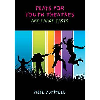 Plays for Youth Theatres by DUFFIELD & NEIL