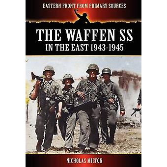 The Waffen SS  In the East 19431945 by Milton & Nicholas