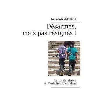 Dsarms mais pas rsigns Journal de mission en Territoires Palestiniens by Montana & LouAnnh