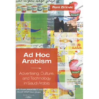 Ad Hoc Arabism - Advertising - Culture - and Technology in Saudi Arabi
