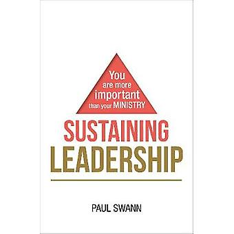 Sustaining Leadership - You are more important than your ministry by S