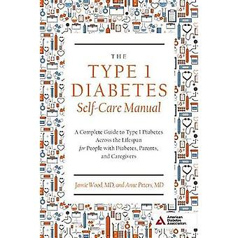 The Type 1 Diabetes Self-Care Manual - A Complete Guide to Type 1 Diab