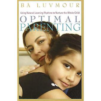 Optimal Parenting - Using Natural Learning Rhythms to Nurture the Whol