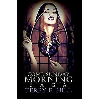 Come Sunday Morning Saga by Terry E Hill - 9781622865451 Book