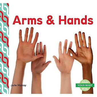 Arms & Hands by Julie Murray - 9781680801569 Book