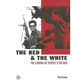 The Red and the White - The Cinema of people's Poland by Paul Coates -