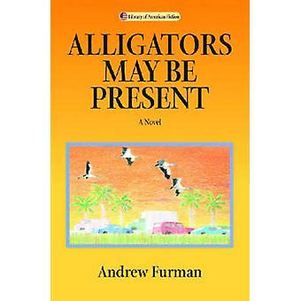 Alligatorer kan vara närvarande - en roman av Andrew Furman - 9780299207809 B