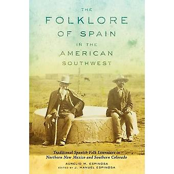 The Folklore of Spain in the American Southwest Traditional Spanish Folk Literature in Northern New Mexico and Southern Colorado von Espinosa & Aurelio M.