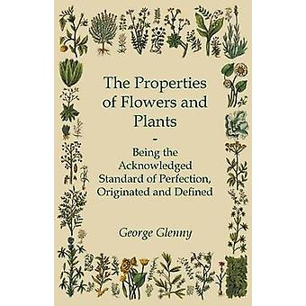 The Properties of Flowers and Plants  Being the Acknowledged Standard of Perfection Originated and Defined by Glenny & George