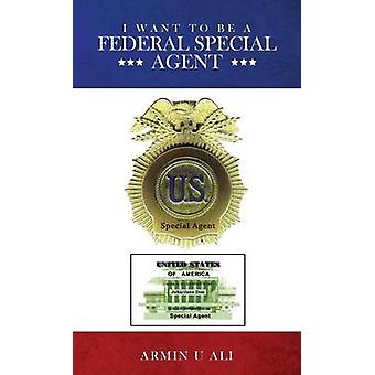 I Want to Be a Federal Special Agent by Ali & Armin U.