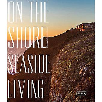 On the Shore - Seaside Living by Markus Sebastian Braun - 978303768213