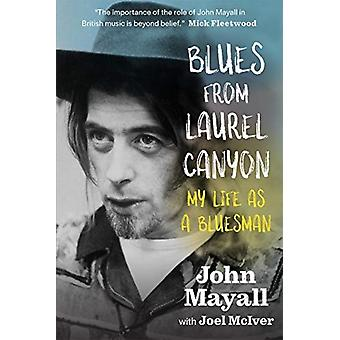 Blues From Laurel Canyon My Life as a Bluesman by John Mayall
