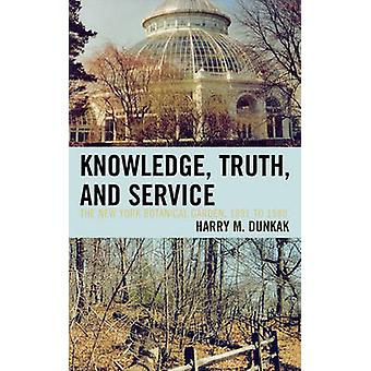 Knowledge Truth and Service The New York Botanical Garden 1891 to 1980 by Dunkak & Harry M.