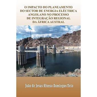 O Impacto Do Planeamento Do Sector de Energia Electrica Angolano No Processo de Integracao Regional Da Africa Austral by Domingos Neto & Joao De Jesus Afonso