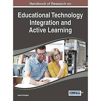 Handbook of Research on Educational Technology Integration and Active Learning by Keengwe & Jared