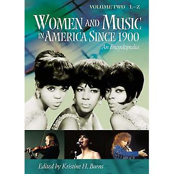 Women and Music in America Since 1900 An Encyclopedia Two Volumes by Burns & Kristine Helen