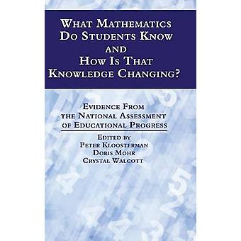 What Mathematics Do Students Know and How is that Knowledge Changing Evidence from the National Assessment of Educational Progress HC by Kloosterman & Peter