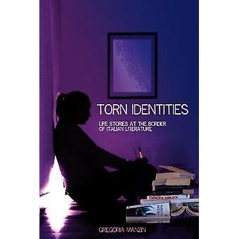 Torn Identities LifeStories at the Border of Italian Literature by Manzin & Gregoria