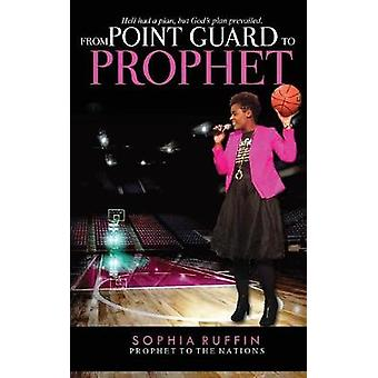 From Point Guard to Prophet by Ruffin & Sophia