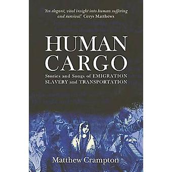 Human Cargo Stories and Songs of Emigration Slavery and Transportation by Crampton & Matthew