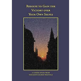 Resolve to Gain the Victory Over Your Own Selves by Alves & Faizi