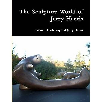 The Sculpture World of Jerry Harris by Fredericq & Suzanne