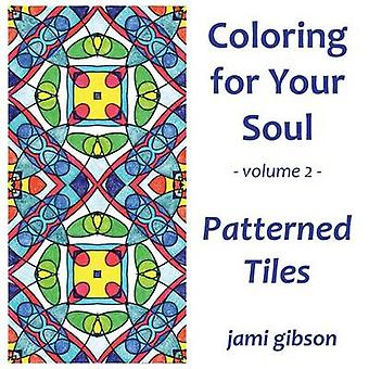 Coloring for Your Soul  Volume 2  Patterned Tiles by Gibson & Jami