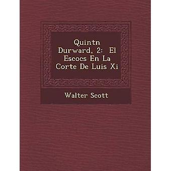 Quint N Durward 2 El Escoc S En La Corte de Luis XI by Scott & Walter