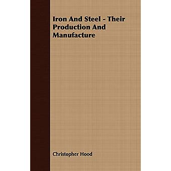 Iron and Steel  Their Production and Manufacture by Hood & Christopher