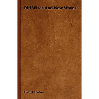 Old Wires And New Waves by Harlow & Alvin. F