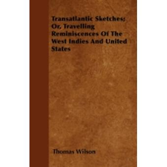 Transatlantic Sketches Or Travelling Reminiscences Of The West Indies And United States by Wilson & Thomas