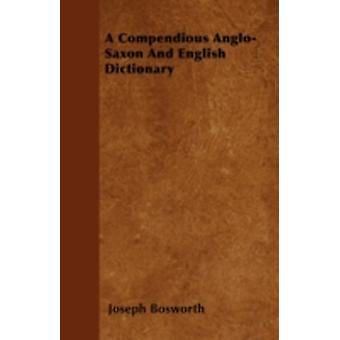 A Compendious AngloSaxon And English Dictionary by Bosworth & Joseph