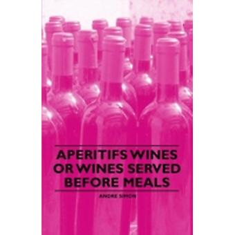Aperitifs Wines or Wines Served Before Meals by Simon & Andre
