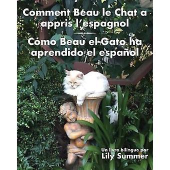 Comment Beau le Chat a appris lespagnol  Cmo Beau el Gato ha aprendido el espaol Un livre bilingue by Summer & Lily