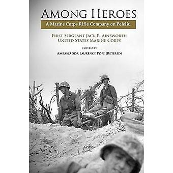 Among Heroes A Marine Rifle Corps Company on Peleliu by Ainsworth & Jack R.