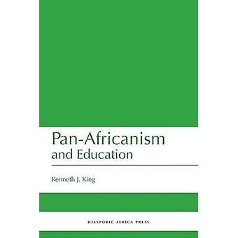 PanAfricanism and Education A Study of Race Philanthropy and Education in the United States of America and East Africa by King & Kenneth J.