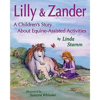 Lilly  Zander A Childrens Story About EquineAssisted Activities by Stamm & Linda